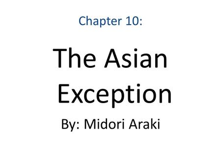 Chapter 10: The Asian Exception By: Midori Araki.