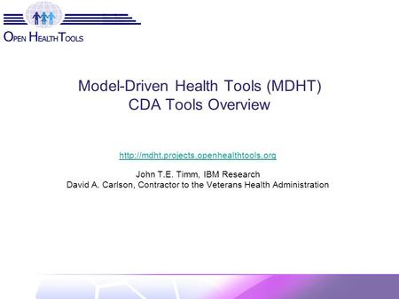 Model-Driven Health Tools (MDHT) CDA Tools Overview  John T.E. Timm, IBM Research David A. Carlson, Contractor.