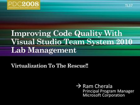 Ram Cherala Principal Program Manager Microsoft Corporation TL37.