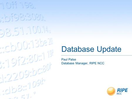 Database Update Paul Palse Database Manager, RIPE NCC.