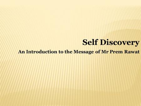 An Introduction to the Message of Mr Prem Rawat Self Discovery.
