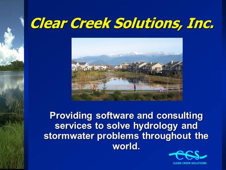 Clear Creek Solutions, Inc. Providing software and consulting services to solve hydrology and stormwater problems throughout the world.