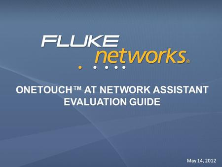 ONETOUCH™ AT NETWORK ASSISTANT EVALUATION GUIDE May 14, 2012.
