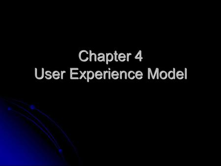 Chapter 4 User Experience Model. User experience model (Ux) Visual specification of the user interface Visual specification of the user interface Both.