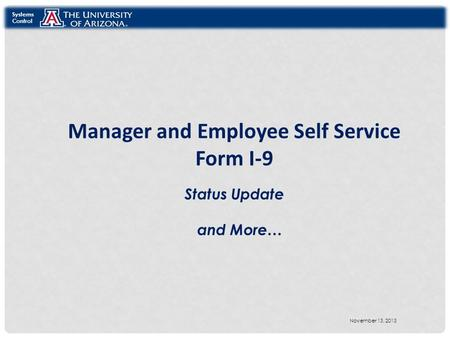Manager and Employee Self Service Form I-9 Status Update and More… Systems Control November 13, 2013.