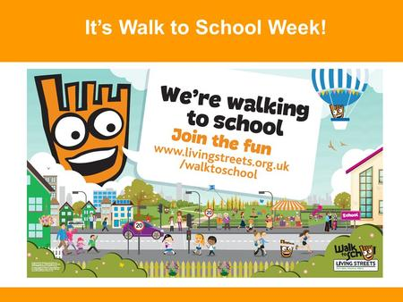 It's Walk to School Week!. How did you get to school today? Car.