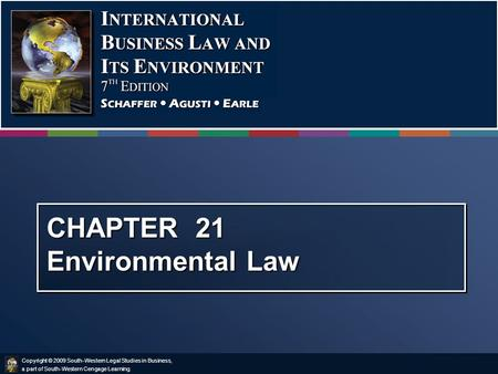 Copyright © 2009 South-Western Legal Studies in Business, a part of South-Western Cengage Learning. CHAPTER 21 Environmental Law.