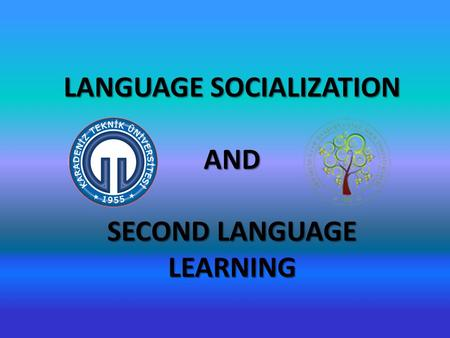 LANGUAGE SOCIALIZATION SECOND LANGUAGE LEARNING