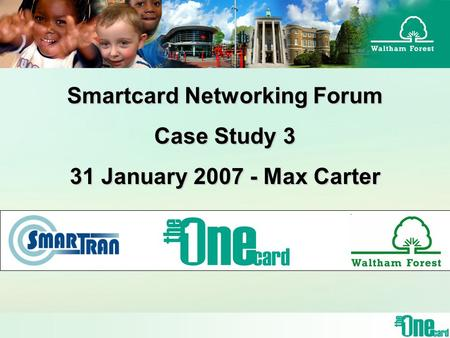 Smartcard Networking Forum Case Study 3 31 January 2007 - Max Carter.
