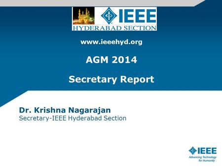 Www.ieeehyd.org AGM 2014 Secretary Report Dr. Krishna Nagarajan Secretary-IEEE Hyderabad Section.