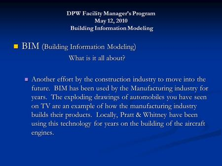 DPW Facility Manager's Program May 12, 2010 Building Information Modeling BIM ( Building Information Modeling ) BIM ( Building Information Modeling ) What.