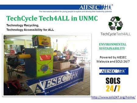 TechCycle Tech4ALL in UNMC Technology Recycling, Technology Accessibility for ALL ENVIRONMENTAL SUSTAINABILITY Powered by AIESEC Malaysia and SOLS 24/7.