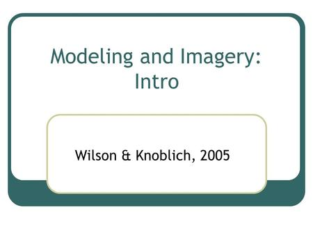 Modeling and Imagery: Intro Wilson & Knoblich, 2005.