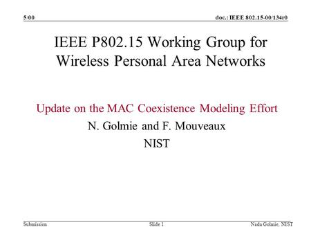 Doc.: IEEE 802.15-00/134r0 Submission 5/00 Nada Golmie, NISTSlide 1 IEEE P802.15 Working Group for Wireless Personal Area Networks Update on the MAC Coexistence.