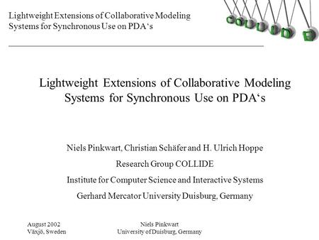 Lightweight Extensions of Collaborative Modeling Systems for Synchronous Use on PDA's August 2002 Växjö, Sweden Niels Pinkwart University of Duisburg,