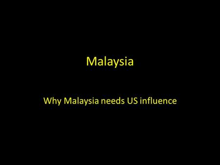 Malaysia Why Malaysia needs US influence. History Of Malaysia During the late 18 th and 19 th centuries, Great Britain established colonies and protectorates.