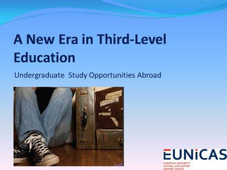 Undergraduate Study Opportunities Abroad. Threshold of a New Era in Third- Level Education in Europe.