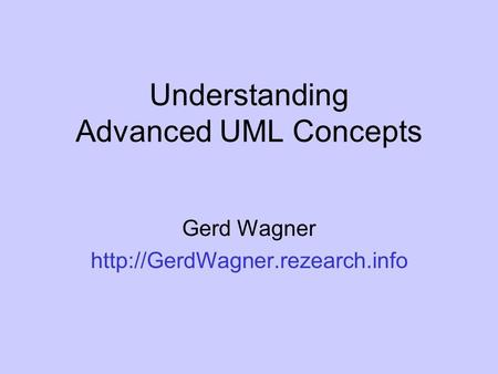 Understanding Advanced UML Concepts Gerd Wagner