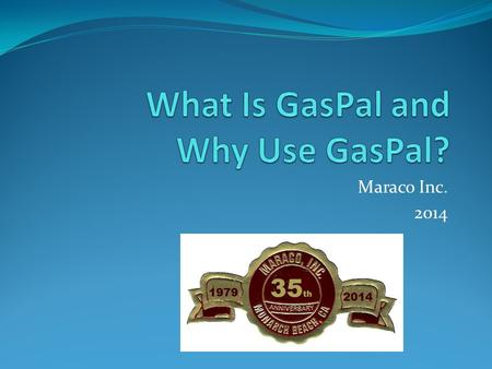 Maraco Inc. 2014. What Is GasPal? www.maraco.info 2.