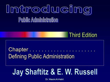 Third Edition Dr. Wasim Al-Habil. Chapter...................... Defining Public Administration.