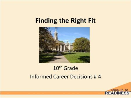 Finding the Right Fit 10 th Grade Informed Career Decisions # 4.