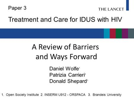 A Review of Barriers and Ways Forward Daniel Wolfe 1 Patrizia Carrieri 2 Donald Shepard 3 Paper 3 Treatment and Care for IDUS with HIV 1. Open Society.
