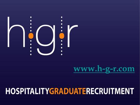 HOSPITALITYGRADUATERECRUITMENT www.h-g-r.com. International placement opportunities: how can the professionals help? About HGR Current 'hot' recruitment.