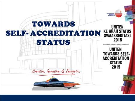 TOWARDS SELF- ACCREDITATION STATUS. | 1 ▪ Execute own internal accreditation assurance for non- professional programmes ▪ Faster approval for accreditations.