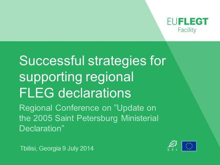 "Successful strategies for supporting regional FLEG declarations Regional Conference on ""Update on the 2005 Saint Petersburg Ministerial Declaration"" Tbilisi,"