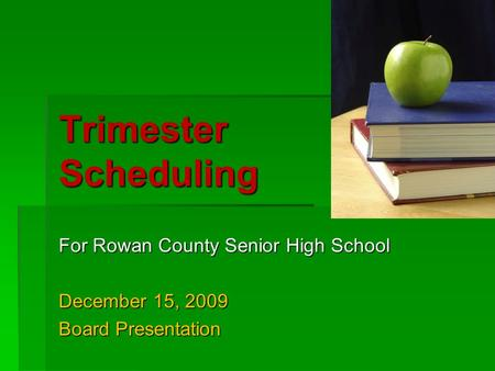 Trimester Scheduling For Rowan County Senior High School December 15, 2009 Board Presentation.