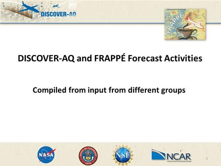 1 DISCOVER-AQ and FRAPPÉ Forecast Activities Compiled from input from different groups.