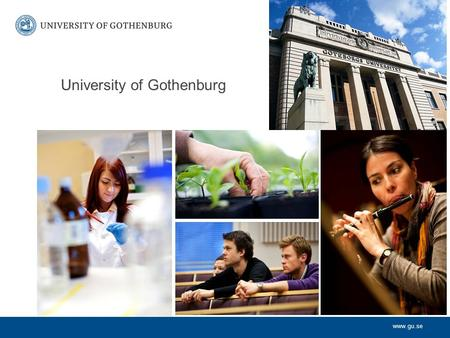 Www.gu.se University of Gothenburg. www.gu.se Some features: The city University – almost all parts of the University are situated in central Gothenburg.