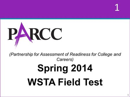 1 1 (Partnership for Assessment of Readiness for College and Careers) Spring 2014 WSTA Field Test 1.