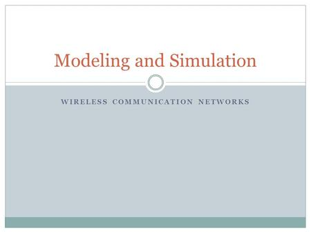 WIRELESS COMMUNICATION NETWORKS Modeling and Simulation.