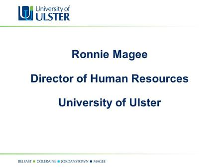Ronnie Magee Director of Human Resources University of Ulster.