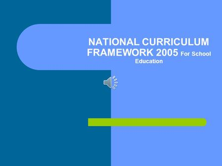 NATIONAL CURRICULUM FRAMEWORK 2005 For School Education.
