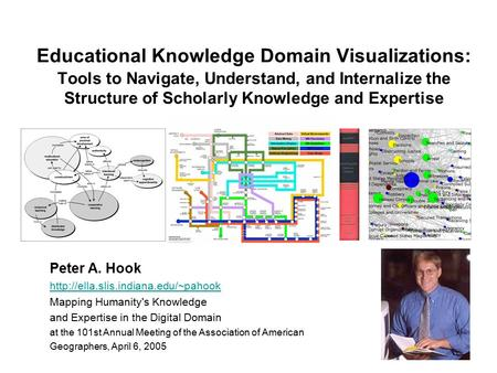 Educational Knowledge Domain Visualizations: Tools to Navigate, Understand, and Internalize the Structure of Scholarly Knowledge and Expertise Peter A.