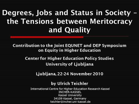 Degrees, Jobs and Status <strong>in</strong> Society – the Tensions between Meritocracy and Quality Contribution to the Joint EQUNET and DEP Symposium on Equity <strong>in</strong> Higher.