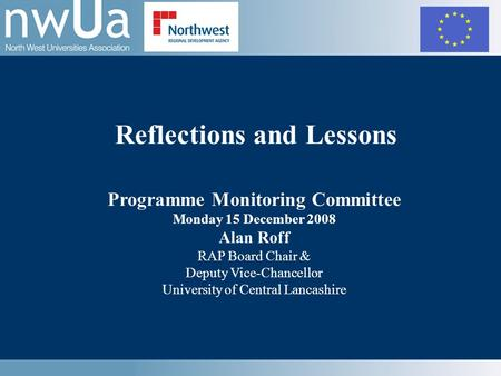 Reflections and Lessons Programme Monitoring Committee Monday 15 December 2008 Alan Roff RAP Board Chair & Deputy Vice-Chancellor University of Central.