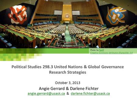 Political Studies 298.3 United Nations & Global Governance Research Strategies October 3, 2013 Angie Gerrard & Darlene Fichter