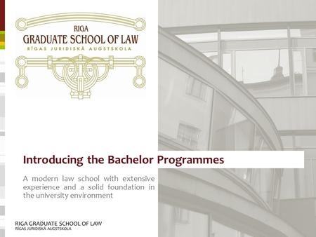 Introducing the Bachelor Programmes A modern law school with extensive experience and a solid foundation in the university environment.