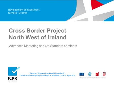 "Seminar ""Napredni marketinški standard"" i ""Standard investicijskog okruženja / 4. Standard"", 22-24. rujna 2010. Cross Border Project North West of Ireland."
