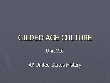 GILDED AGE CULTURE Unit VIC AP United States History.