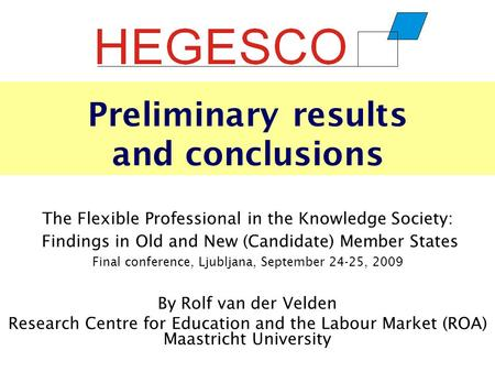Preliminary results and conclusions The Flexible Professional in the Knowledge Society: Findings in Old and New (Candidate) Member States Final conference,