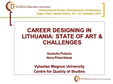 International Career Development Conference, Cape Town, South Africa, 19 – 21, October, 2011 CAREER DESIGNING IN LITHUANIA: STATE OF ART & CHALLENGES Kestutis.
