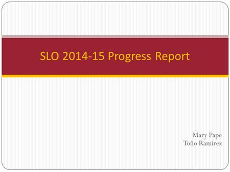 Mary Pape Toño Ramirez SLO 2014-15 Progress Report.