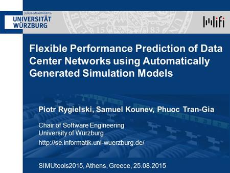 Flexible Performance Prediction of Data Center Networks using Automatically Generated Simulation Models Piotr Rygielski, Samuel Kounev, Phuoc Tran-Gia.