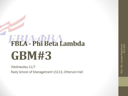 Wednesday 11/7 Rady School of Management 1S113, Otterson Hall FBLA - PBL | Success Made Simple 2012-2013.
