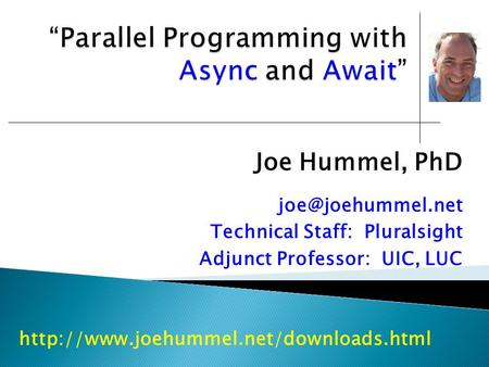 Joe Hummel, PhD Technical Staff: Pluralsight Adjunct Professor: UIC, LUC