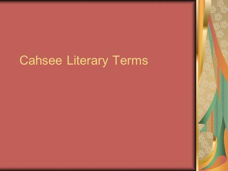 Cahsee Literary Terms. Literal Language The literal meaning of a word is its dictionary definition. For example: A biography is the life story of a real.